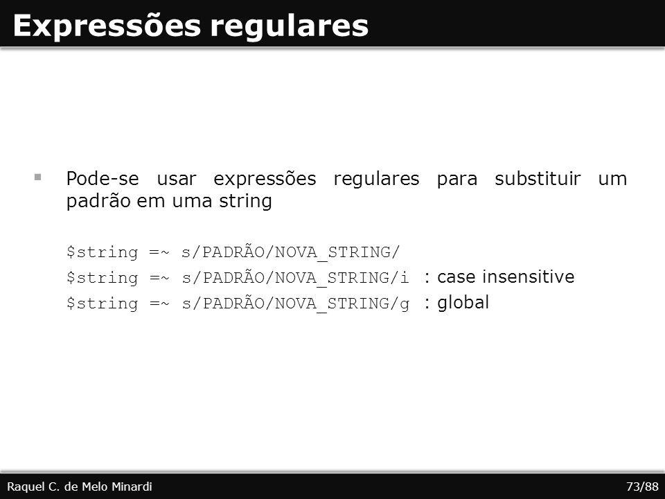 Expressões regulares Pode-se usar expressões regulares para substituir um padrão em uma string. $string =~ s/PADRÃO/NOVA_STRING/