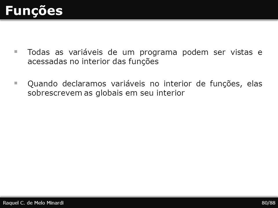 Funções Todas as variáveis de um programa podem ser vistas e acessadas no interior das funções.