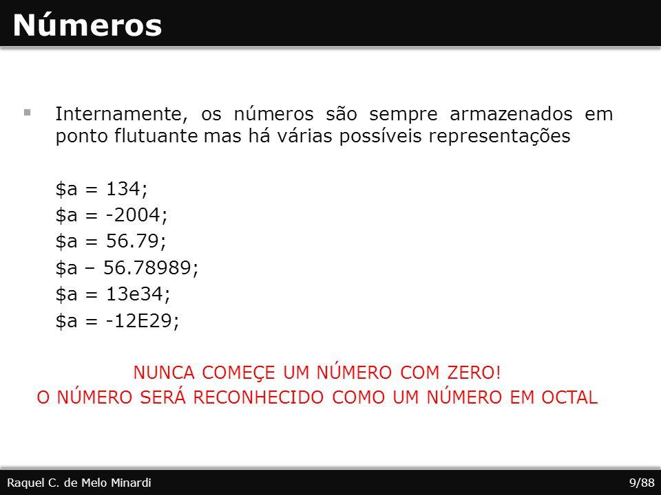 Números Internamente, os números são sempre armazenados em ponto flutuante mas há várias possíveis representações.