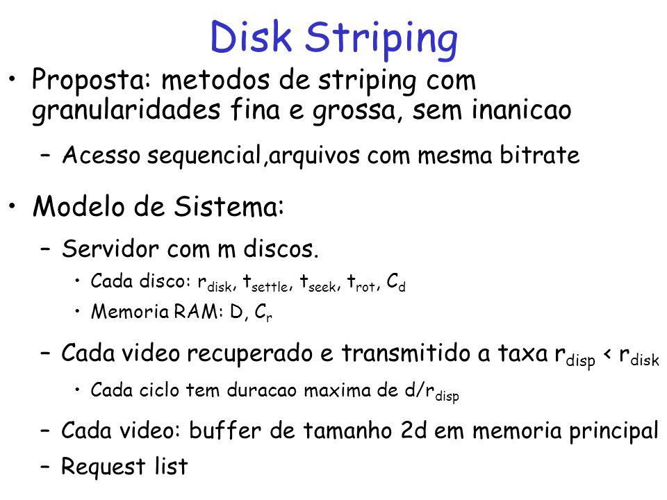 Disk Striping Proposta: metodos de striping com granularidades fina e grossa, sem inanicao. Acesso sequencial,arquivos com mesma bitrate.