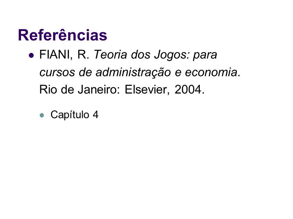 Referências FIANI, R. Teoria dos Jogos: para cursos de administração e economia. Rio de Janeiro: Elsevier, 2004.