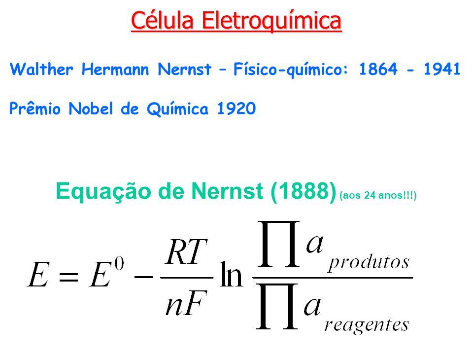 Célula Eletroquímica Equação de Nernst (1888) (aos 24 anos!!!)