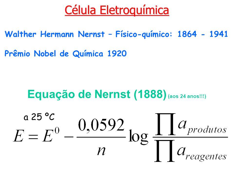 Célula Eletroquímica Equação de Nernst (1888) (aos 24 anos!!!) a 25 ºC