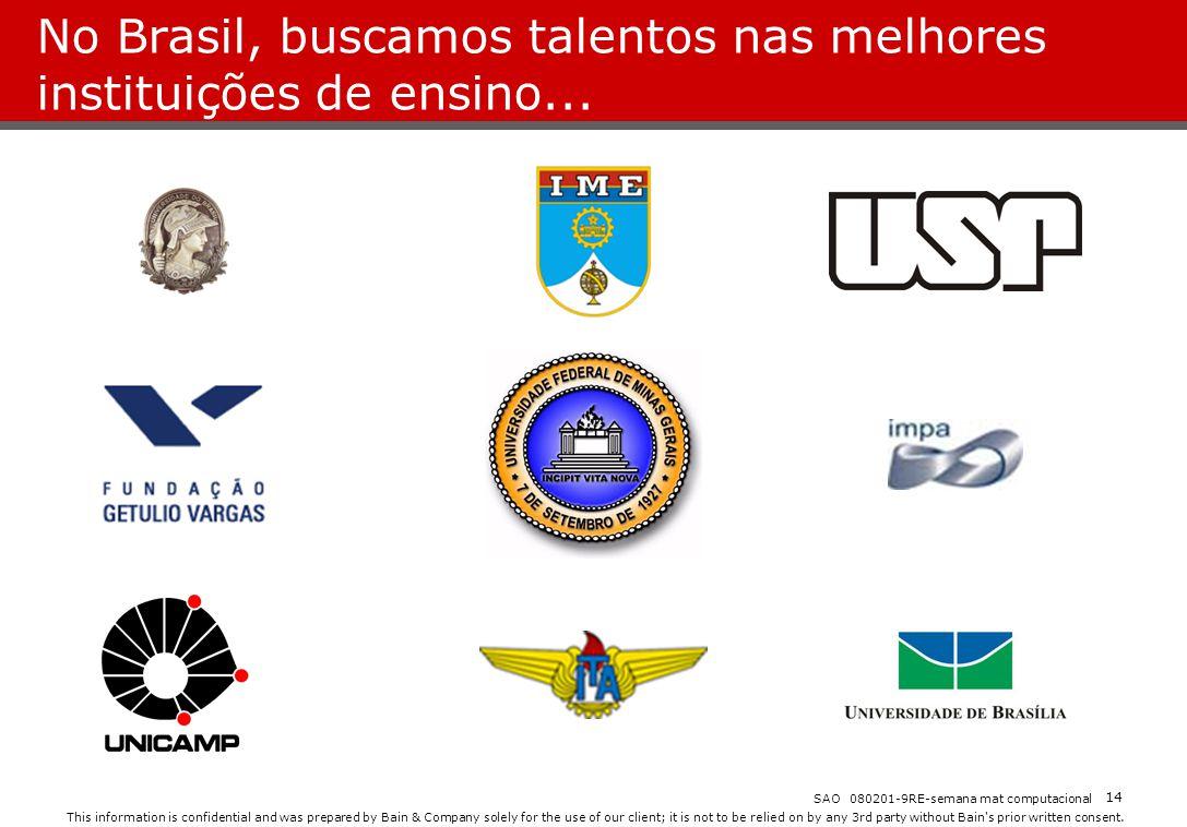 No Brasil, buscamos talentos nas melhores instituições de ensino...