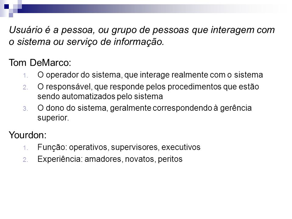 Usuário é a pessoa, ou grupo de pessoas que interagem com o sistema ou serviço de informação.