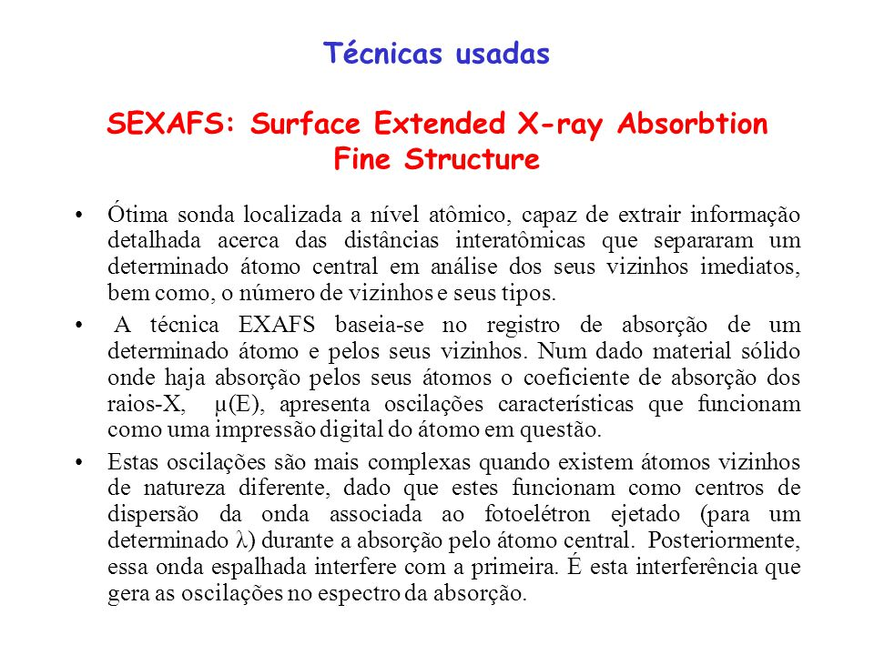 Técnicas usadas SEXAFS: Surface Extended X-ray Absorbtion Fine Structure