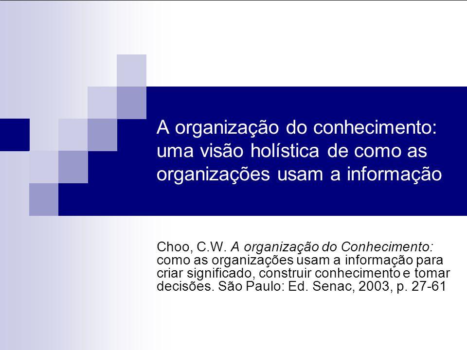 A organização do conhecimento: uma visão holística de como as organizações usam a informação