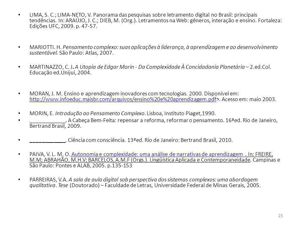 LIMA, S. C.; LIMA-NETO, V. Panorama das pesquisas sobre letramento digital no Brasil: principais tendências. In: ARAÚJO, J. C.; DIEB, M. (Org.). Letramentos na Web: gêneros, interação e ensino. Fortaleza: Edições UFC, 2009. p. 47-57.