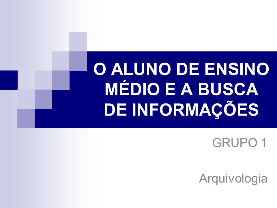 O ALUNO DE ENSINO MÉDIO E A BUSCA DE INFORMAÇÕES