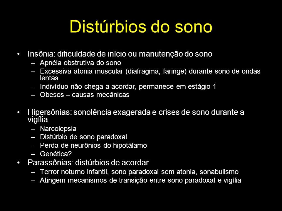 Distúrbios do sono Insônia: dificuldade de início ou manutenção do sono. Apnéia obstrutiva do sono.