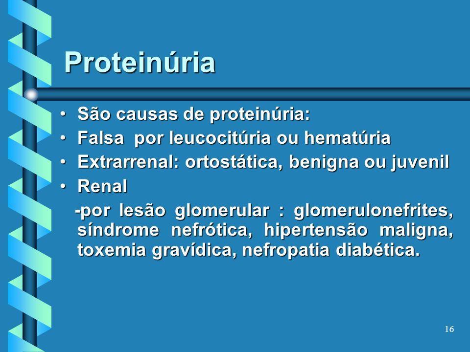 Proteinúria São causas de proteinúria: