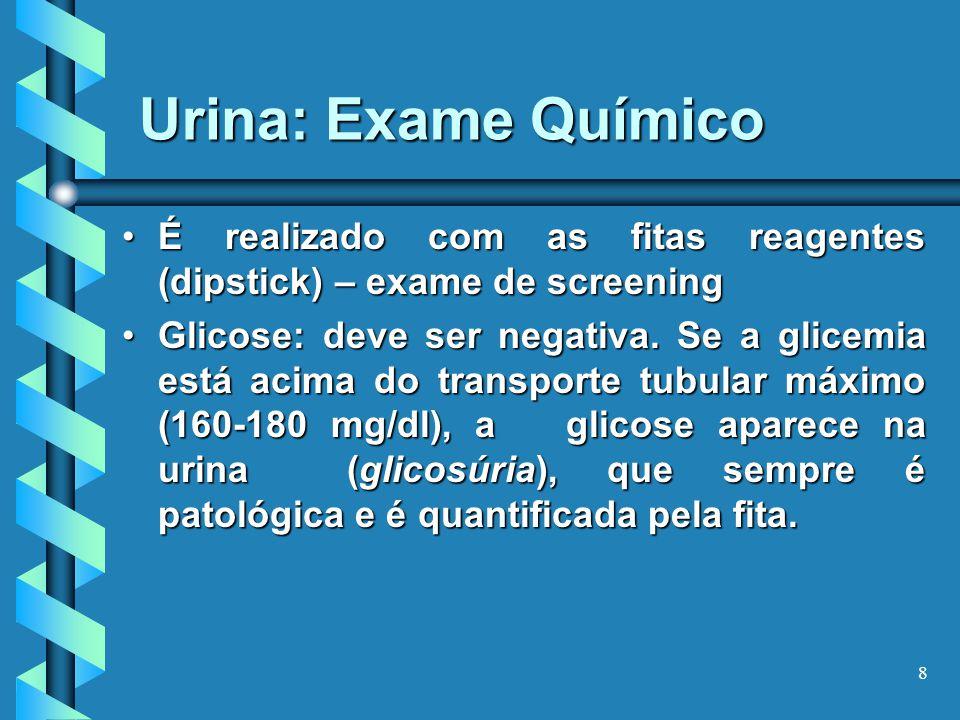 Urina: Exame Químico É realizado com as fitas reagentes (dipstick) – exame de screening.