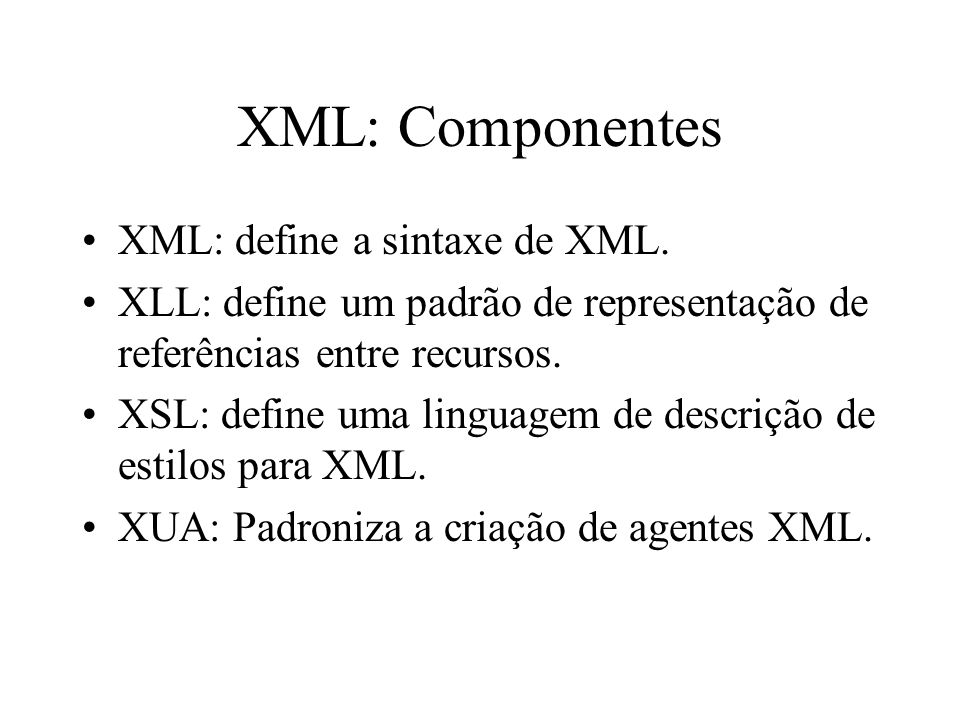 XML: Componentes XML: define a sintaxe de XML.