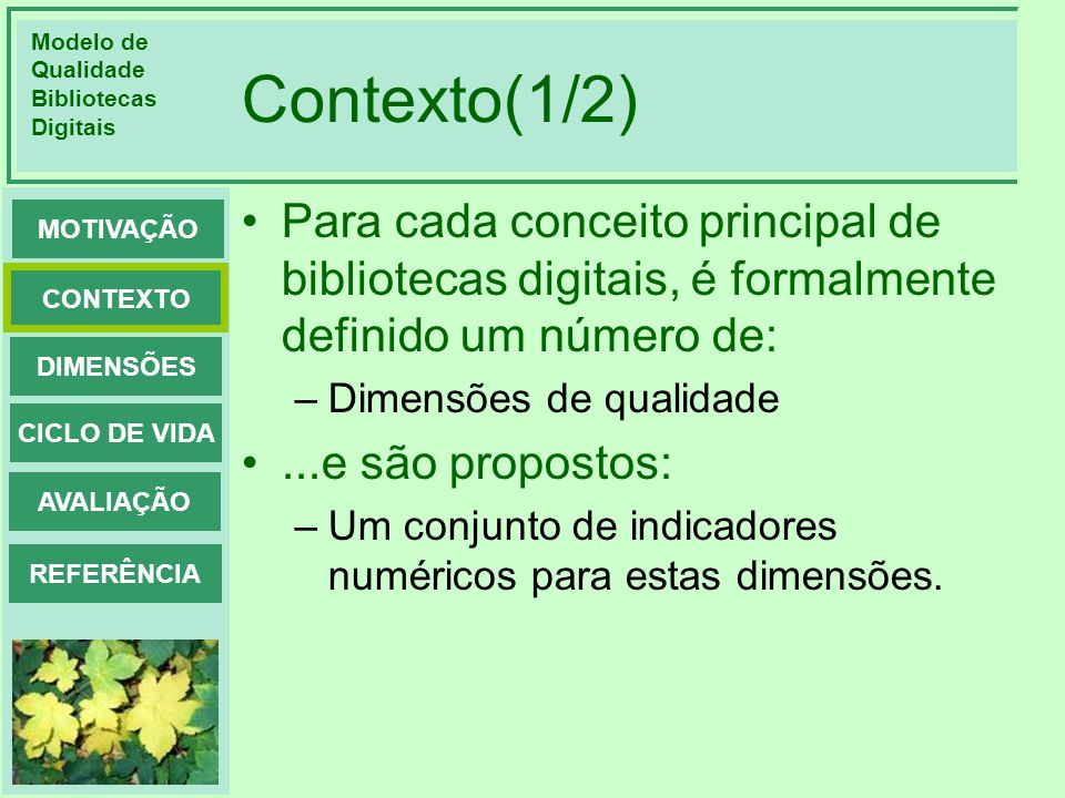Contexto(1/2) Para cada conceito principal de bibliotecas digitais, é formalmente definido um número de: