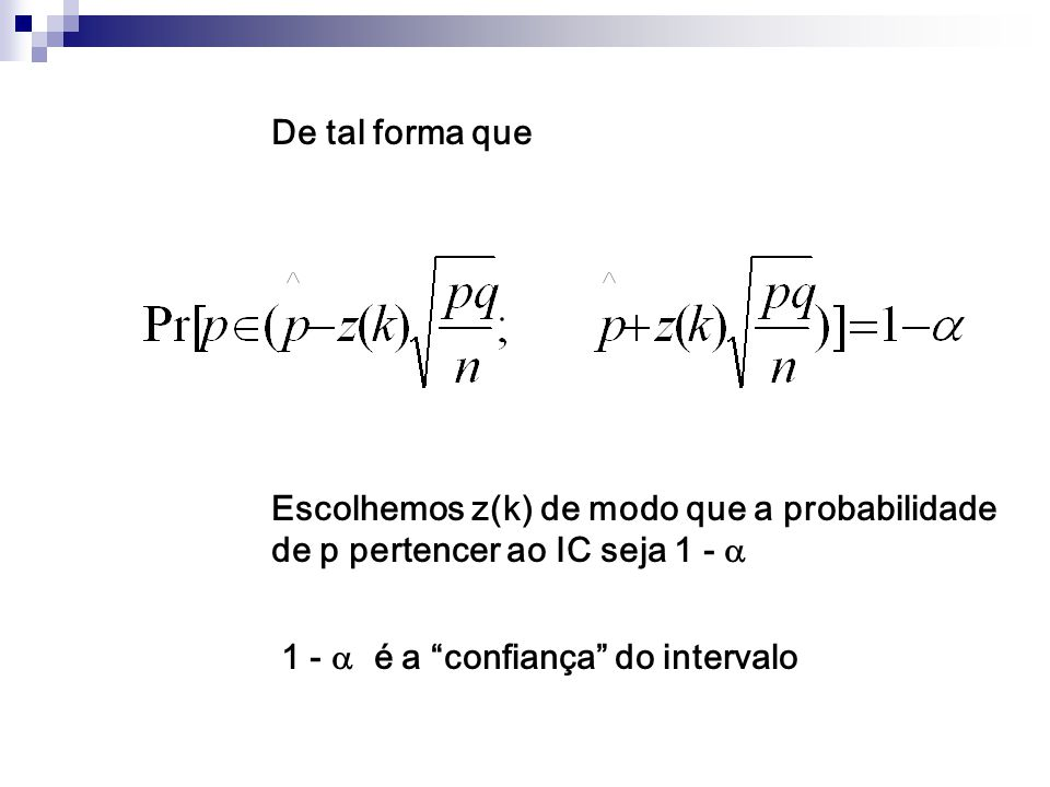 De tal forma que Escolhemos z(k) de modo que a probabilidade de p pertencer ao IC seja 1 -  1 -  é a confiança do intervalo.