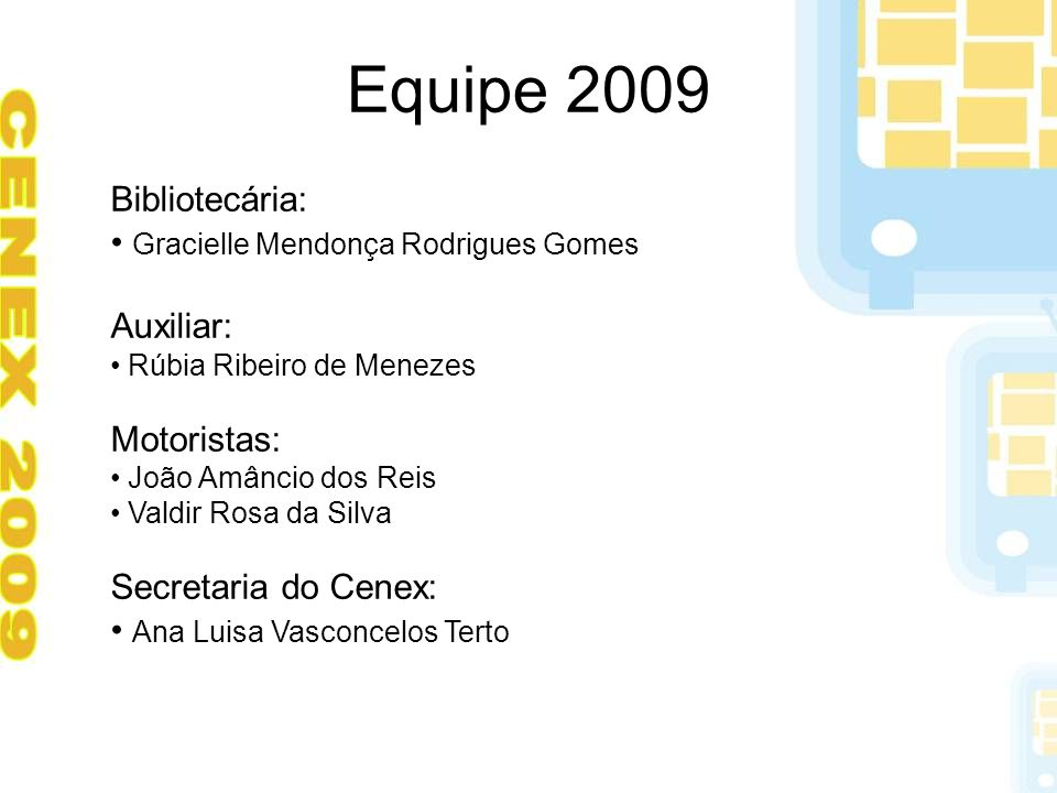 Equipe 2009 Bibliotecária: Gracielle Mendonça Rodrigues Gomes