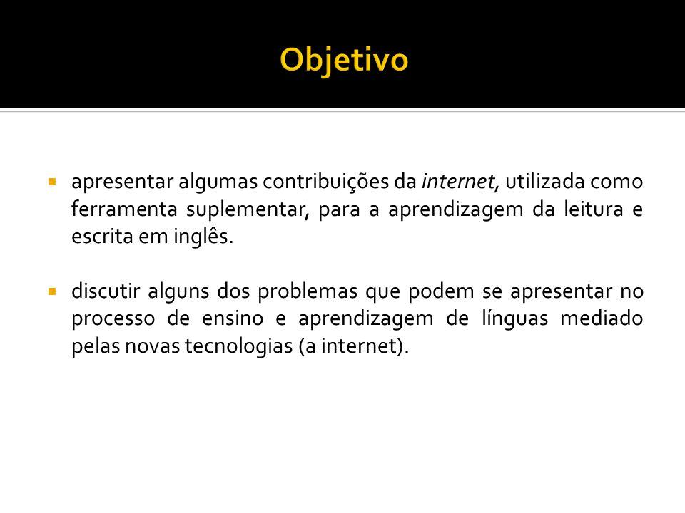 Objetivo apresentar algumas contribuições da internet, utilizada como ferramenta suplementar, para a aprendizagem da leitura e escrita em inglês.