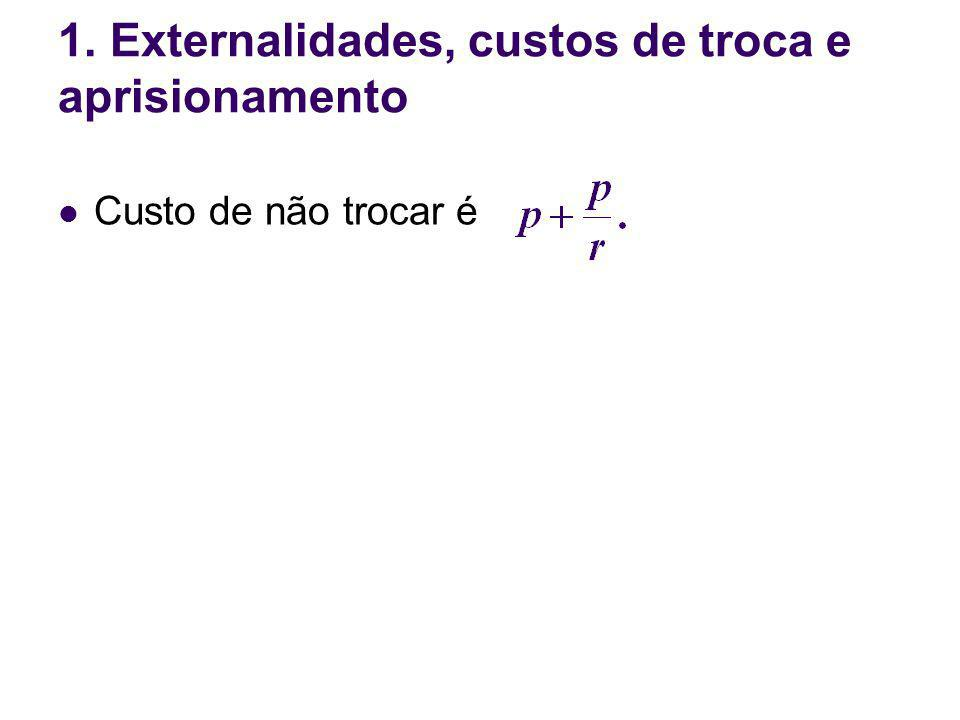 1. Externalidades, custos de troca e aprisionamento