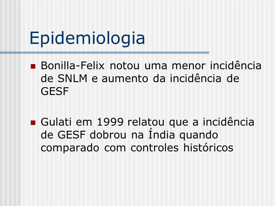 Epidemiologia Bonilla-Felix notou uma menor incidência de SNLM e aumento da incidência de GESF.