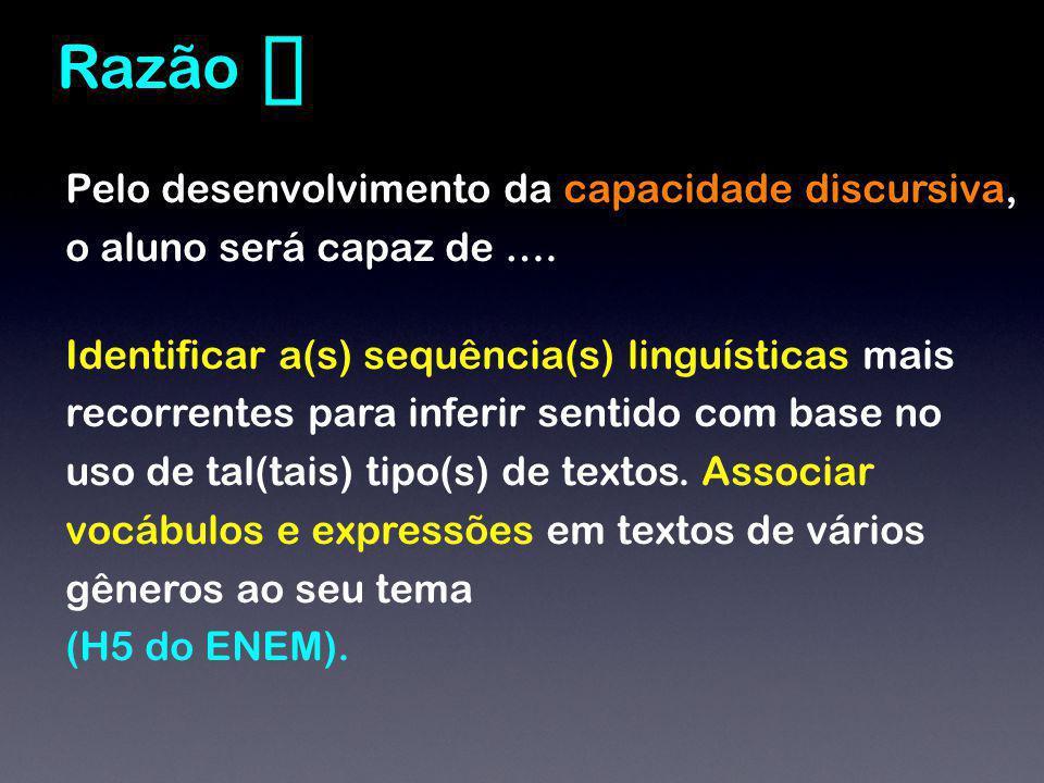 ❻ Razão. Pelo desenvolvimento da capacidade discursiva, o aluno será capaz de ….