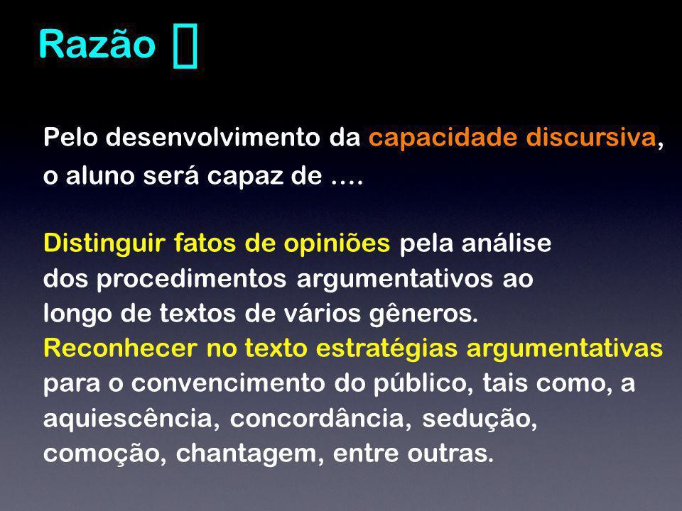 ❻ Razão. Pelo desenvolvimento da capacidade discursiva, o aluno será capaz de …. Distinguir fatos de opiniões pela análise.