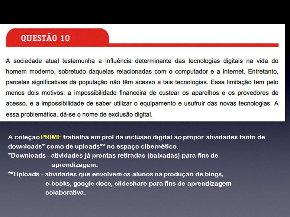 A coleção PRIME trabalha em prol da inclusão digital ao propor atividades tanto de downloads* como de uploads** no espaço cibernético.