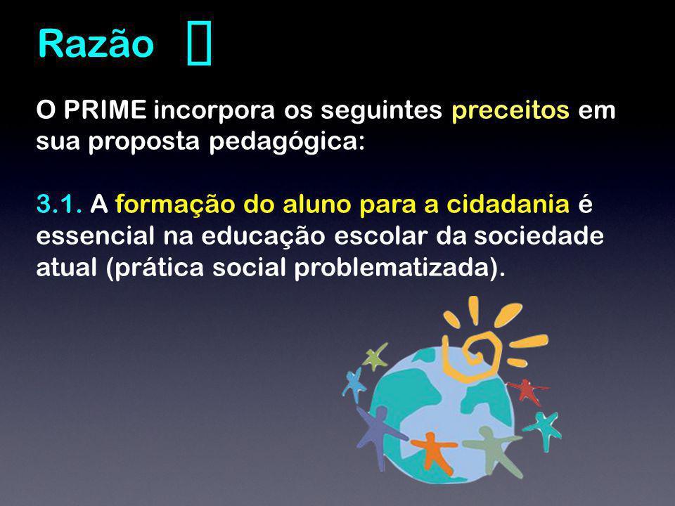 ❸ Razão. O PRIME incorpora os seguintes preceitos em sua proposta pedagógica: