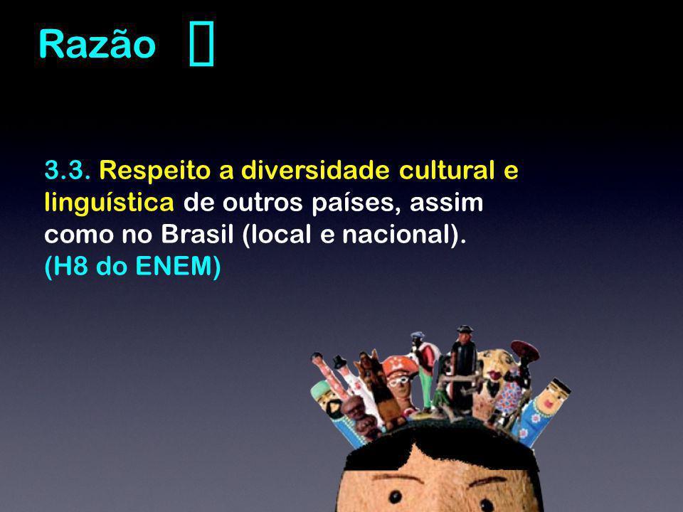 ❸ Razão. 3.3. Respeito a diversidade cultural e linguística de outros países, assim. como no Brasil (local e nacional).