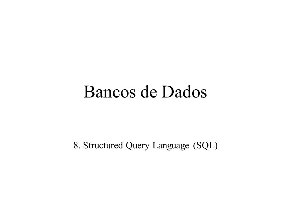 8. Structured Query Language (SQL)