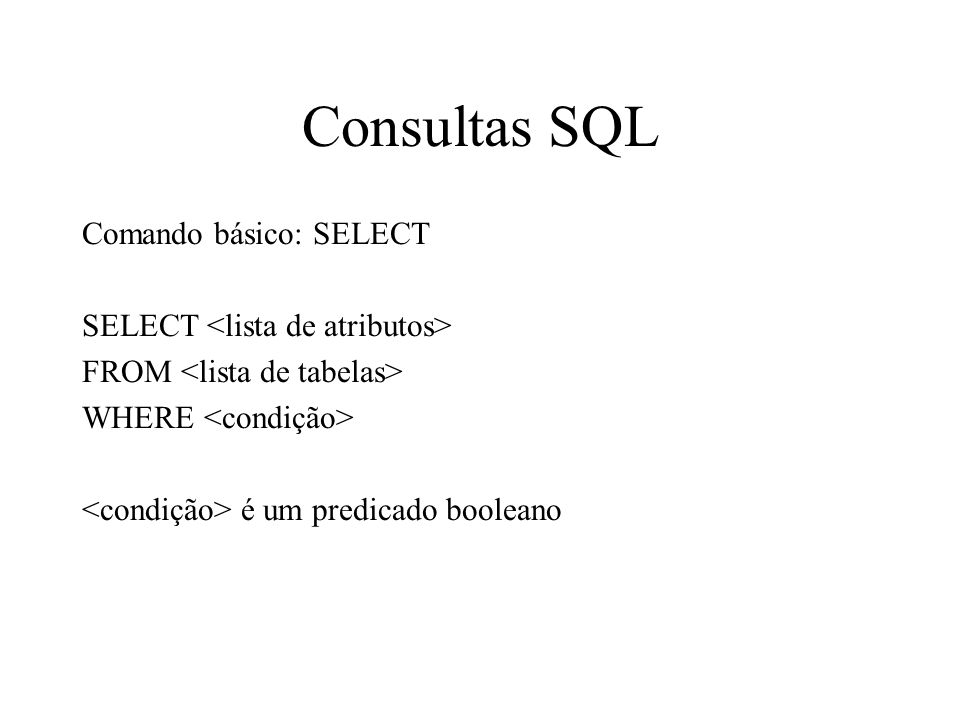 Consultas SQL Comando básico: SELECT SELECT <lista de atributos>