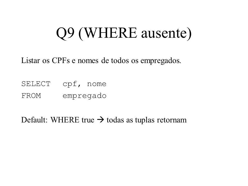 Q9 (WHERE ausente) Listar os CPFs e nomes de todos os empregados.