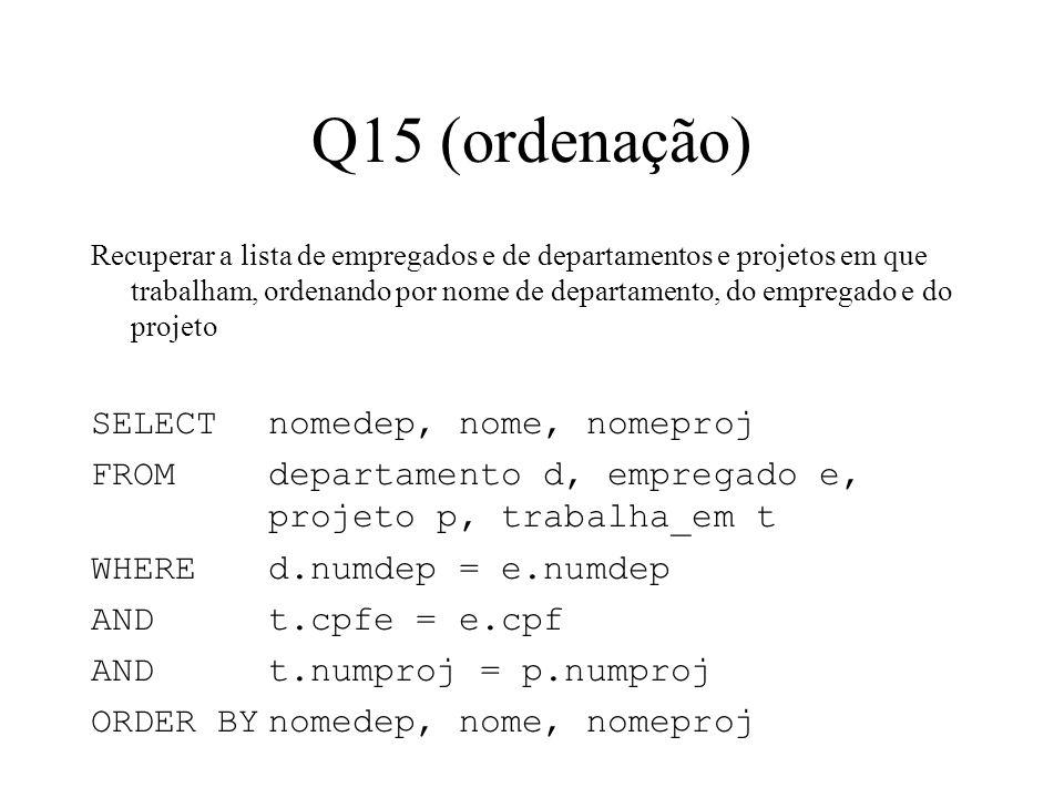 Q15 (ordenação) SELECT nomedep, nome, nomeproj