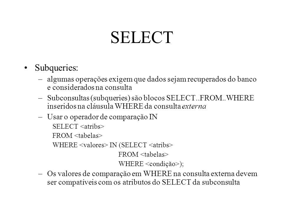 SELECT Subqueries: algumas operações exigem que dados sejam recuperados do banco e considerados na consulta.