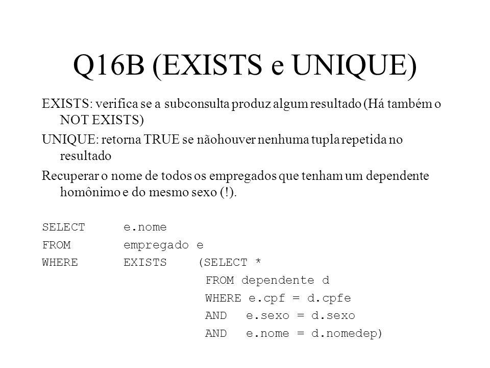 Q16B (EXISTS e UNIQUE) EXISTS: verifica se a subconsulta produz algum resultado (Há também o NOT EXISTS)