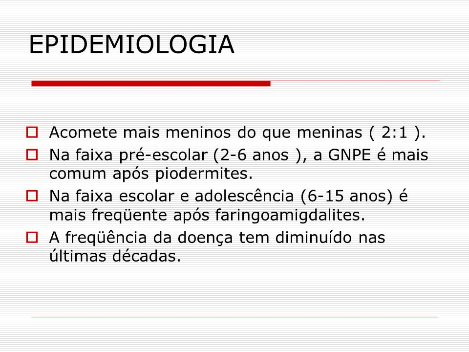 EPIDEMIOLOGIA Acomete mais meninos do que meninas ( 2:1 ).