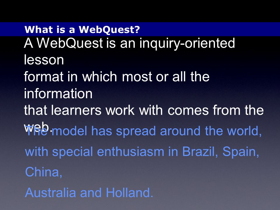 A WebQuest is an inquiry-oriented lesson