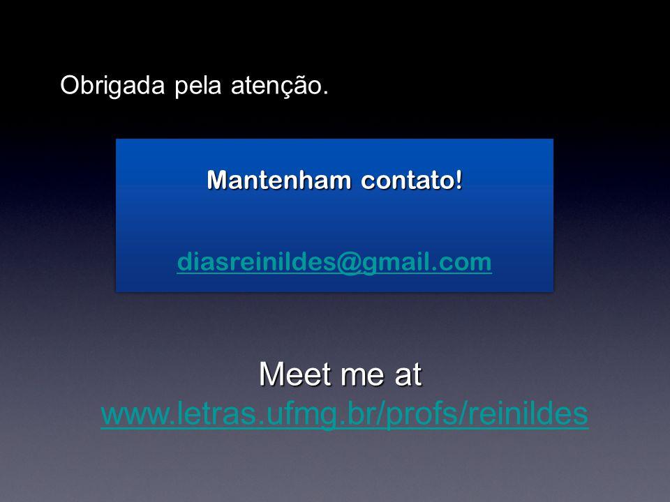 Meet me at www.letras.ufmg.br/profs/reinildes Obrigada pela atenção.