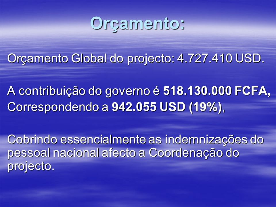 Orçamento: Orçamento Global do projecto: 4.727.410 USD.