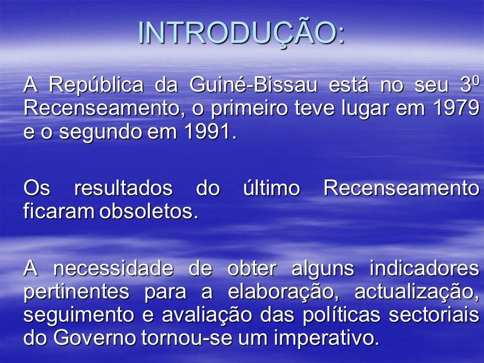 INTRODUÇÃO: A República da Guiné-Bissau está no seu 30 Recenseamento, o primeiro teve lugar em 1979 e o segundo em 1991.