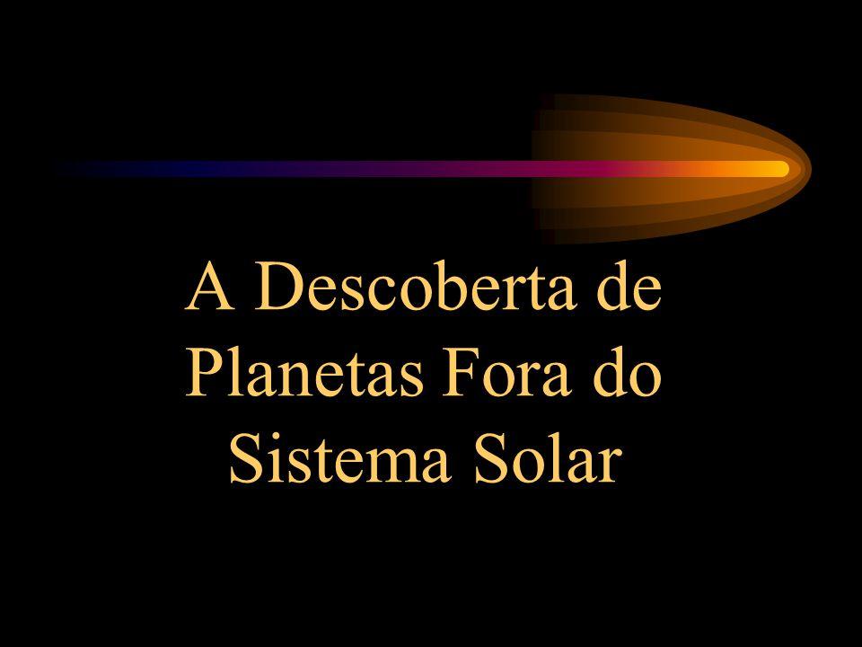 A Descoberta de Planetas Fora do Sistema Solar