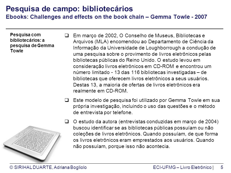 Pesquisa de campo: bibliotecários Ebooks: Challenges and effects on the book chain – Gemma Towle - 2007