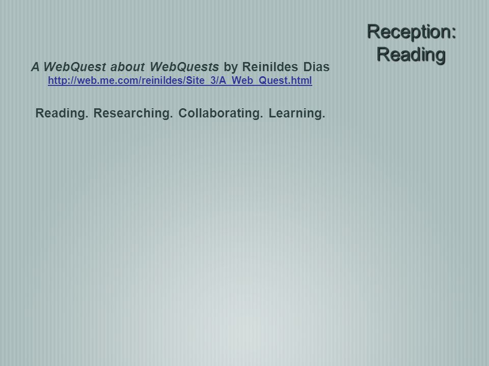 Reception: Reading A WebQuest about WebQuests by Reinildes Dias