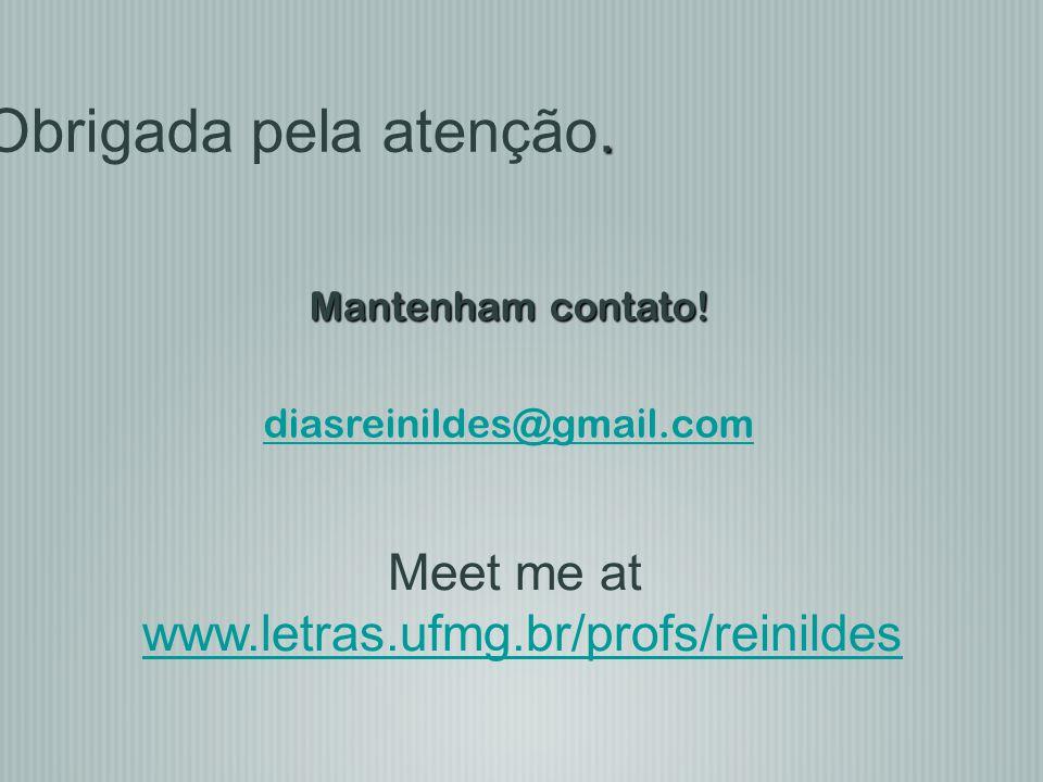 Obrigada pela atenção. Meet me at www.letras.ufmg.br/profs/reinildes