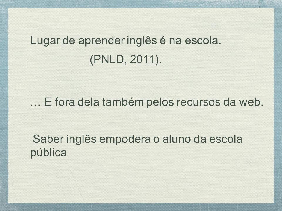 Lugar de aprender inglês é na escola. (PNLD, 2011).