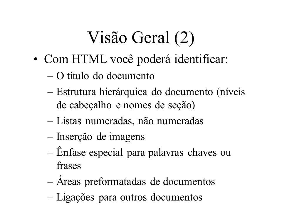 Visão Geral (2) Com HTML você poderá identificar:
