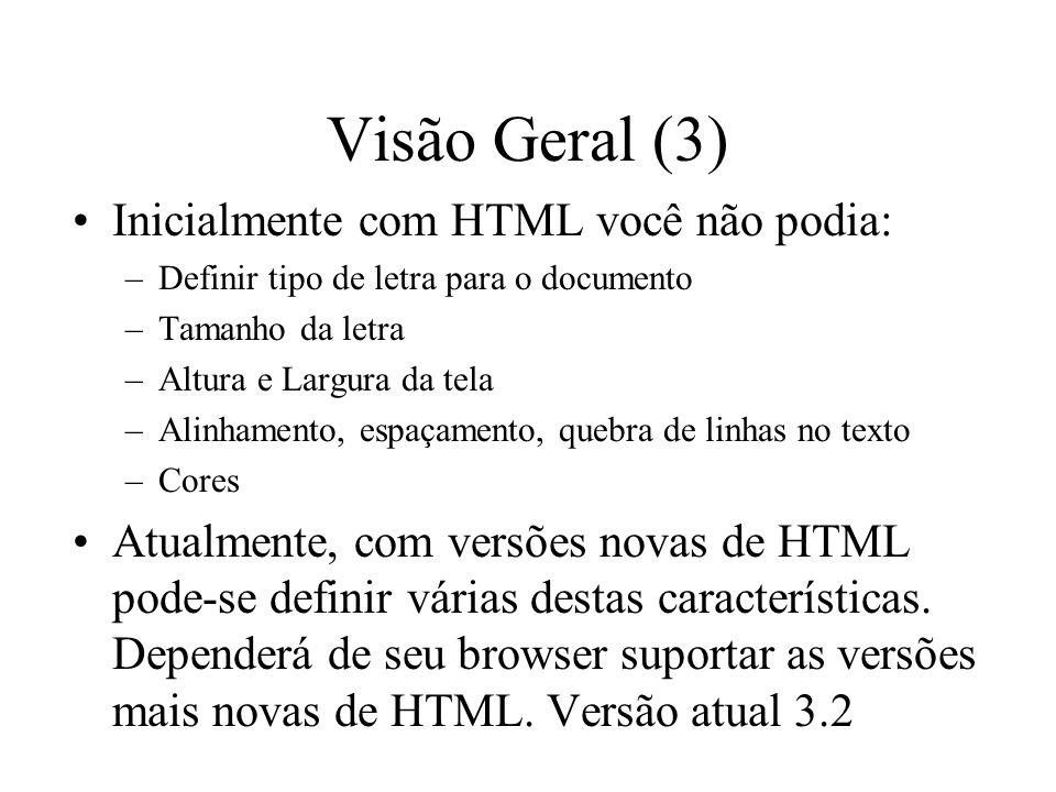 Visão Geral (3) Inicialmente com HTML você não podia:
