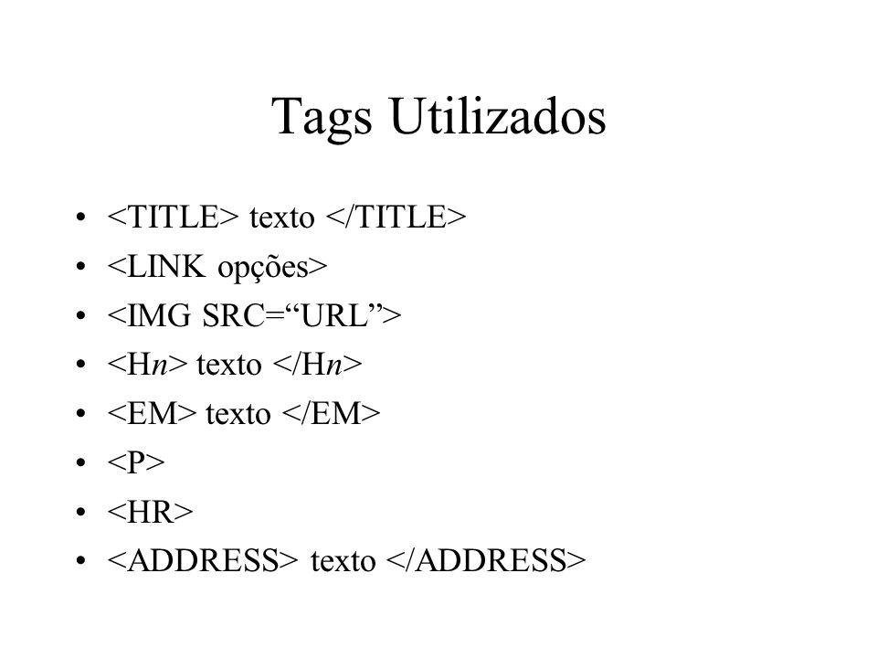 Tags Utilizados <TITLE> texto </TITLE> <LINK opções>