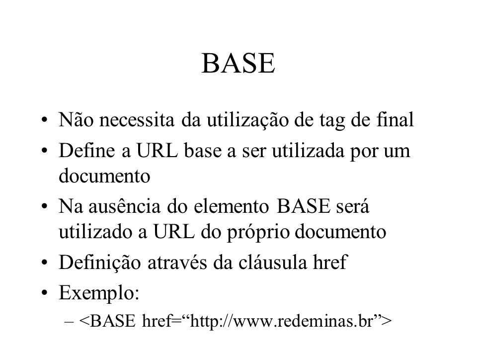 BASE Não necessita da utilização de tag de final