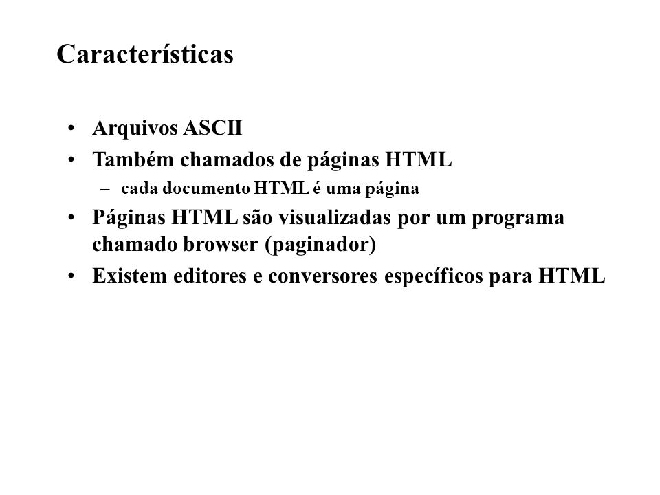 Características Arquivos ASCII Também chamados de páginas HTML