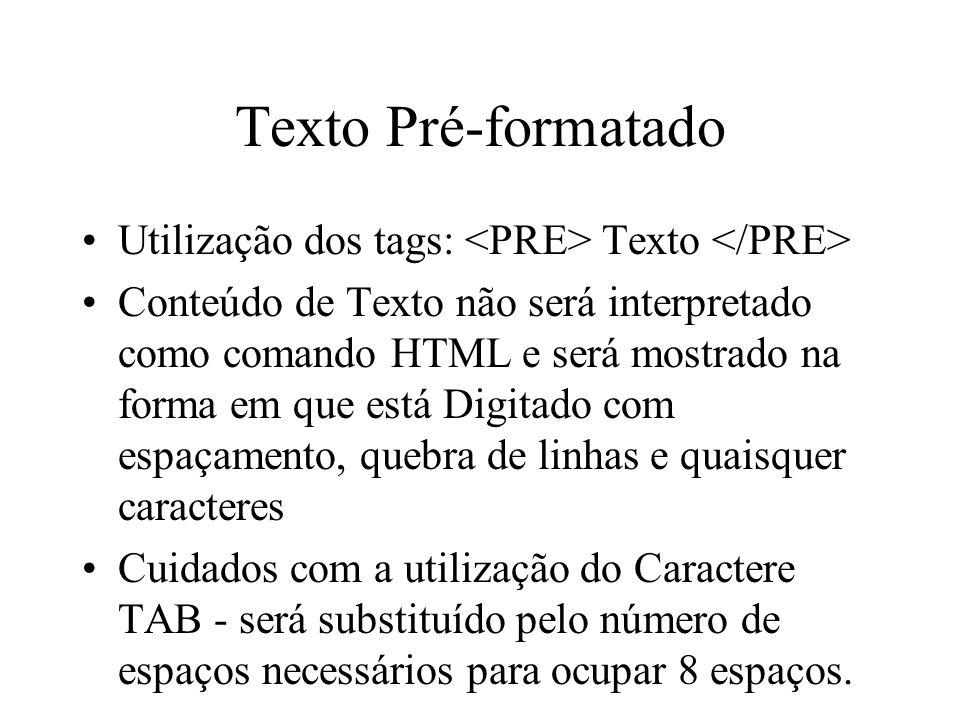 Texto Pré-formatado Utilização dos tags: <PRE> Texto </PRE>
